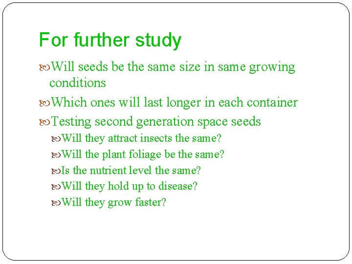For further study Will seeds be the same size in same growing conditions Which