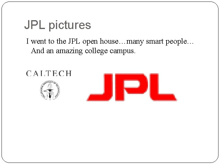 JPL pictures I went to the JPL open house…many smart people… And an amazing