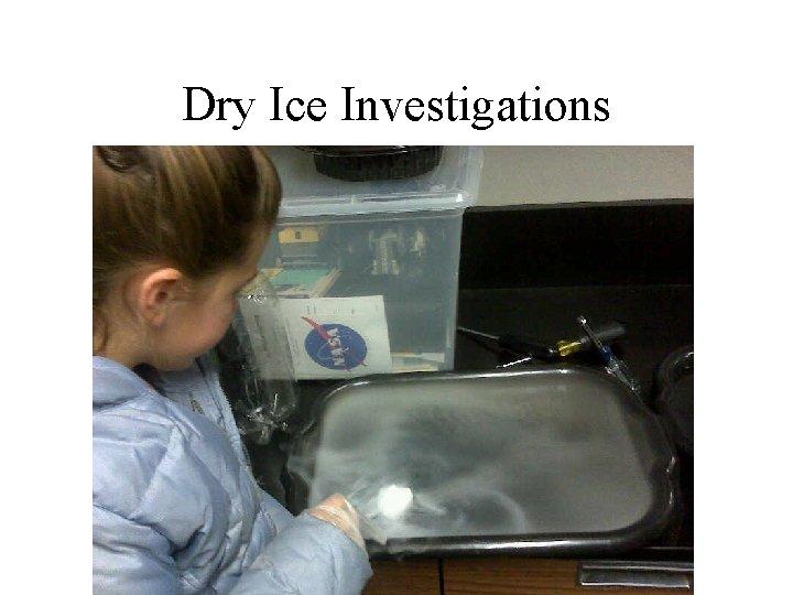 Dry Ice Investigations