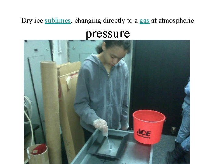 Dry ice sublimes, changing directly to a gas at atmospheric pressure