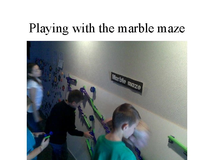 Playing with the marble maze