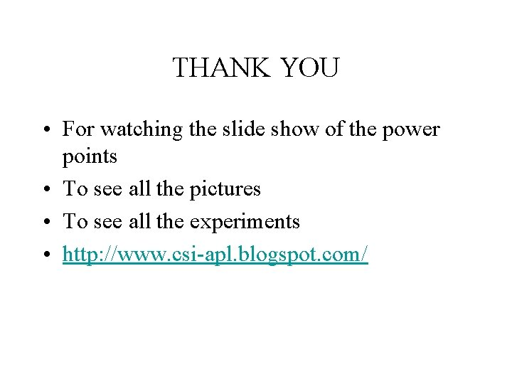 THANK YOU • For watching the slide show of the power points • To