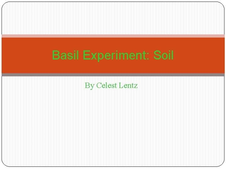 Basil Experiment: Soil By Celest Lentz