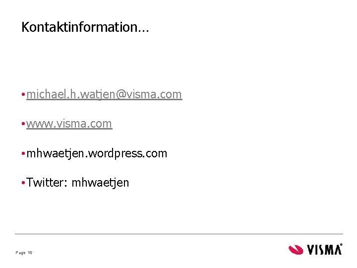Kontaktinformation… • michael. h. watjen@visma. com • www. visma. com • mhwaetjen. wordpress. com