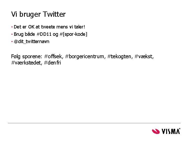 Vi bruger Twitter • Det er OK at tweete mens vi taler! • Brug