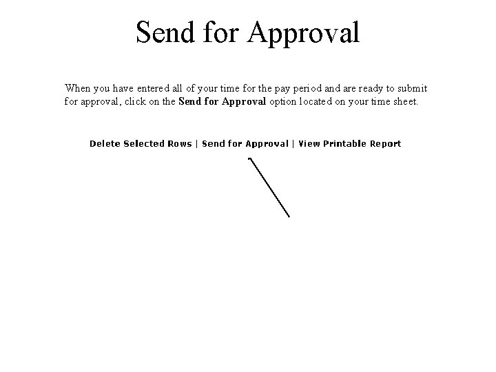 Send for Approval When you have entered all of your time for the pay