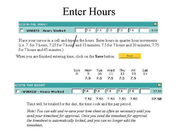 Enter Hours Place your cursor in a cell and type in the hours. Enter
