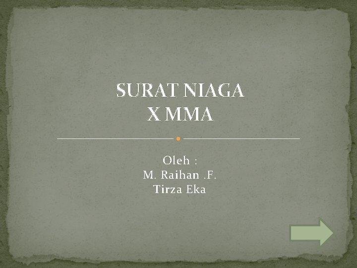 SURAT NIAGA X MMA Oleh : M. Raihan. F. Tirza Eka