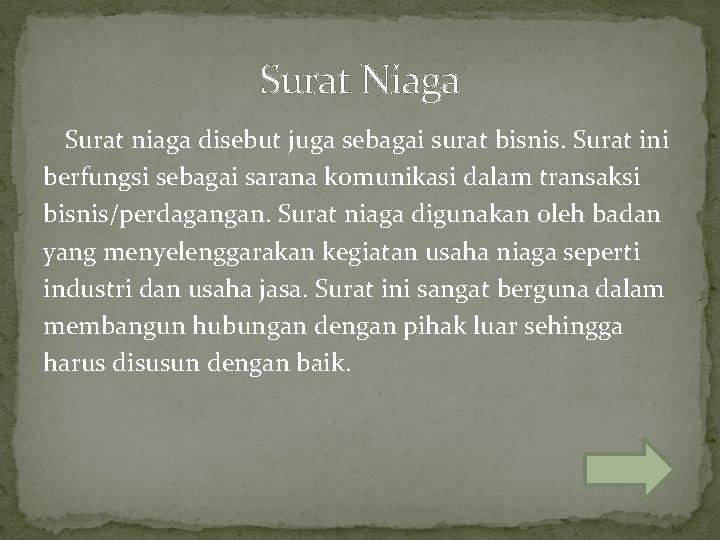 Surat Niaga Surat niaga disebut juga sebagai surat bisnis. Surat ini berfungsi sebagai sarana