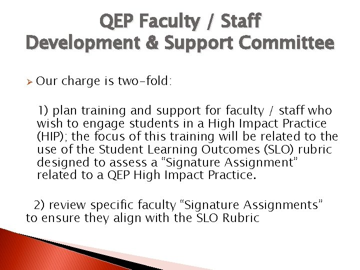 QEP Faculty / Staff Development & Support Committee Ø Our charge is two-fold: 1)
