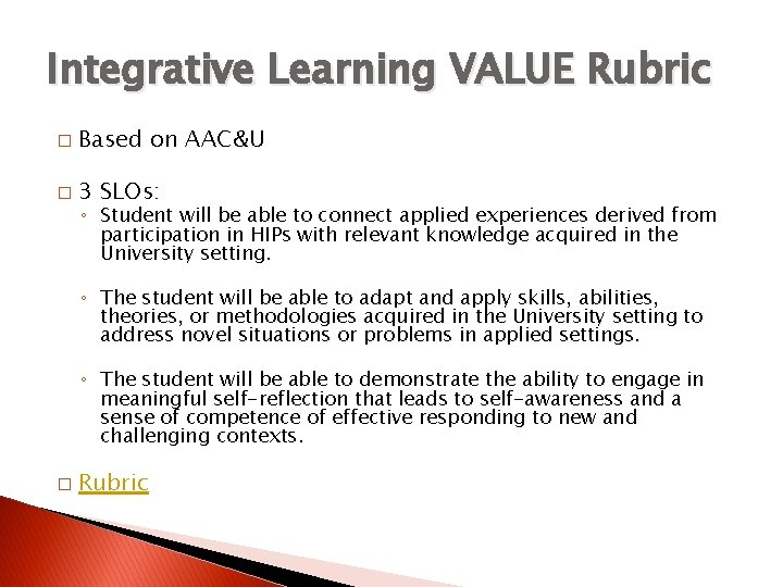 Integrative Learning VALUE Rubric � Based on AAC&U � 3 SLOs: ◦ Student will