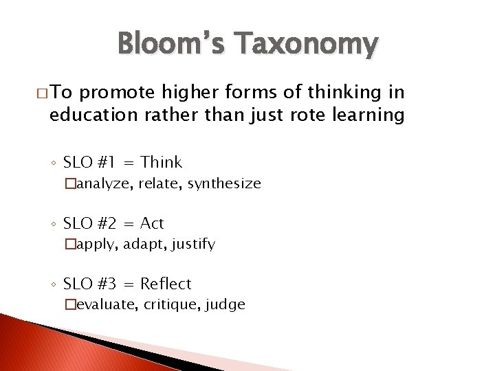 Bloom's Taxonomy � To promote higher forms of thinking in education rather than just