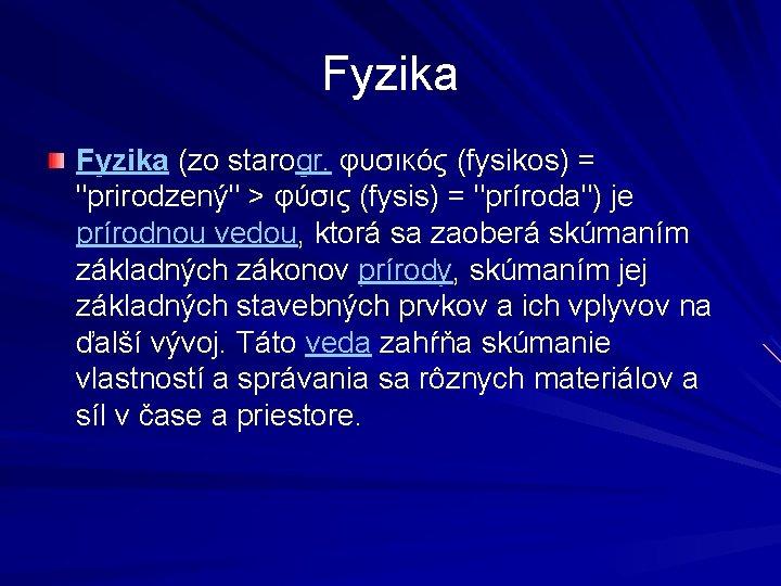 """Fyzika (zo starogr. φυσικός (fysikos) = """"prirodzený"""" > φύσις (fysis) = """"príroda"""") je prírodnou"""