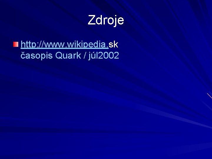 Zdroje http: //www. wikipedia. sk časopis Quark / júl 2002