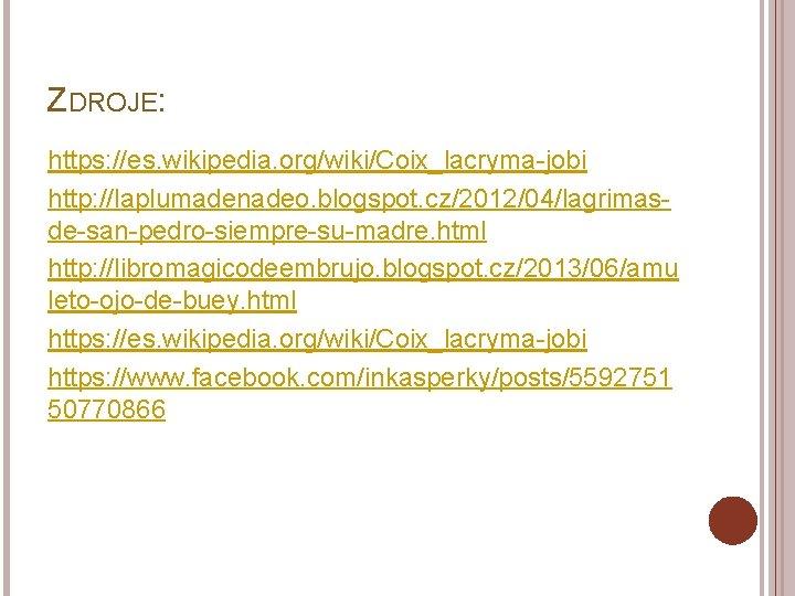 ZDROJE: https: //es. wikipedia. org/wiki/Coix_lacryma-jobi http: //laplumadenadeo. blogspot. cz/2012/04/lagrimasde-san-pedro-siempre-su-madre. html http: //libromagicodeembrujo. blogspot. cz/2013/06/amu