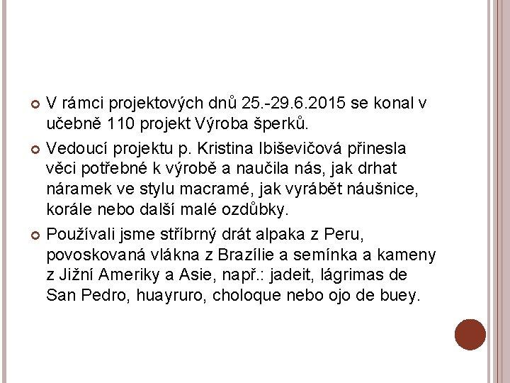 V rámci projektových dnů 25. -29. 6. 2015 se konal v učebně 110 projekt