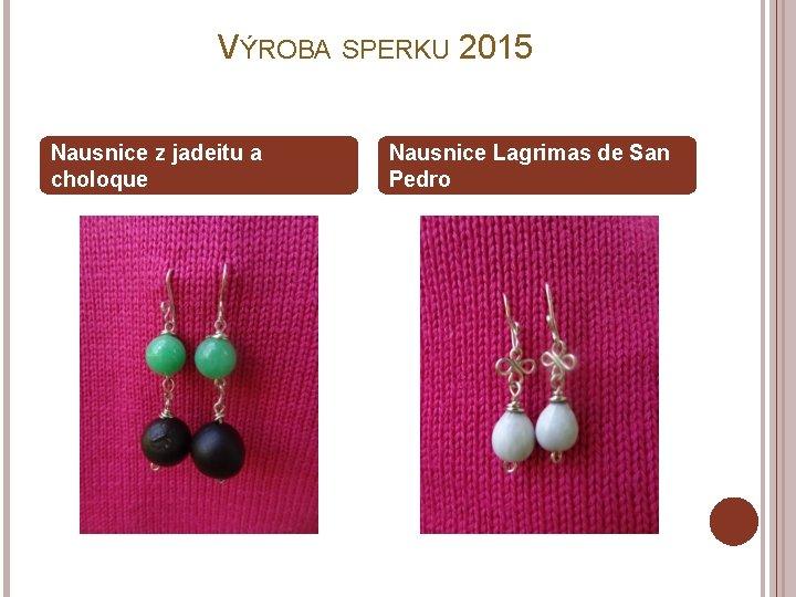 VÝROBA SPERKU 2015 Nausnice z jadeitu a choloque Nausnice Lagrimas de San Pedro