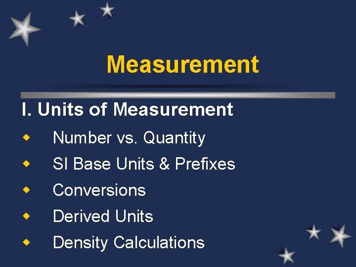 Measurement I. Units of Measurement w Number vs. Quantity w SI Base Units &