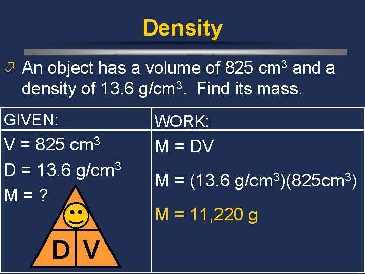 Density ö An object has a volume of 825 cm 3 and a density