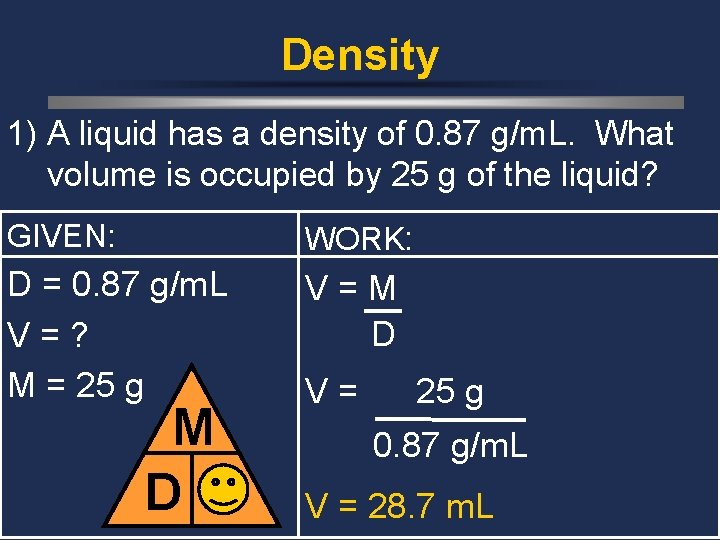 Density 1) A liquid has a density of 0. 87 g/m. L. What volume