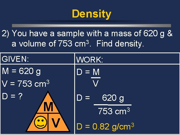 Density 2) You have a sample with a mass of 620 g & a