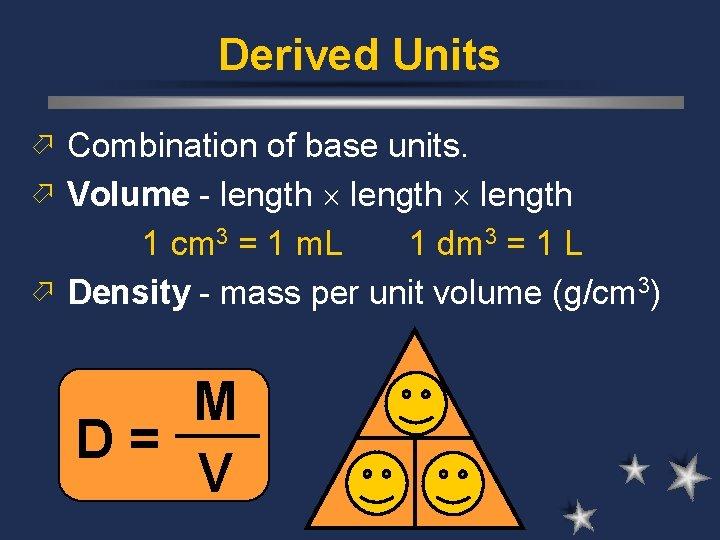 Derived Units ö Combination of base units. ö Volume - length 1 cm 3