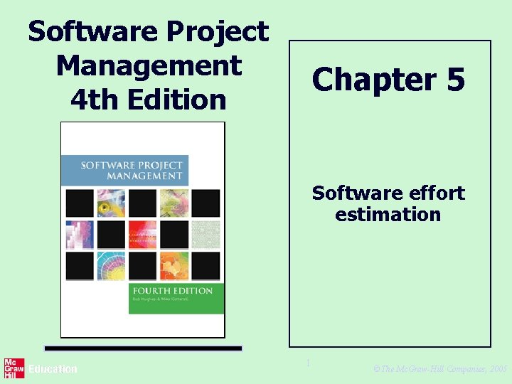 Software Project Management 4 th Edition Chapter 5 Software effort estimation 1 ©The Mc.