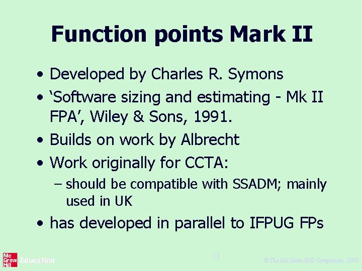 Function points Mark II • Developed by Charles R. Symons • 'Software sizing and