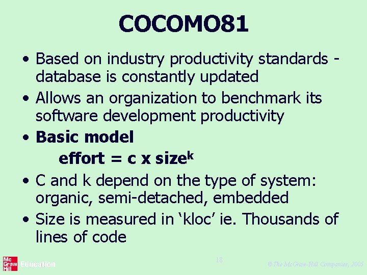 COCOMO 81 • Based on industry productivity standards database is constantly updated • Allows