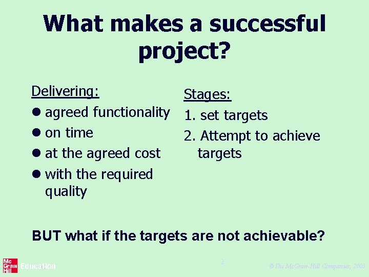 What makes a successful project? Delivering: Stages: l agreed functionality 1. set targets l