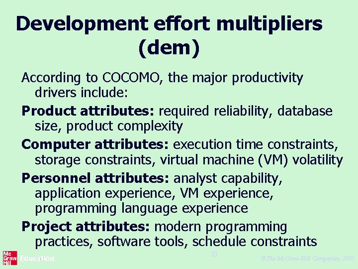 Development effort multipliers (dem) According to COCOMO, the major productivity drivers include: Product attributes: