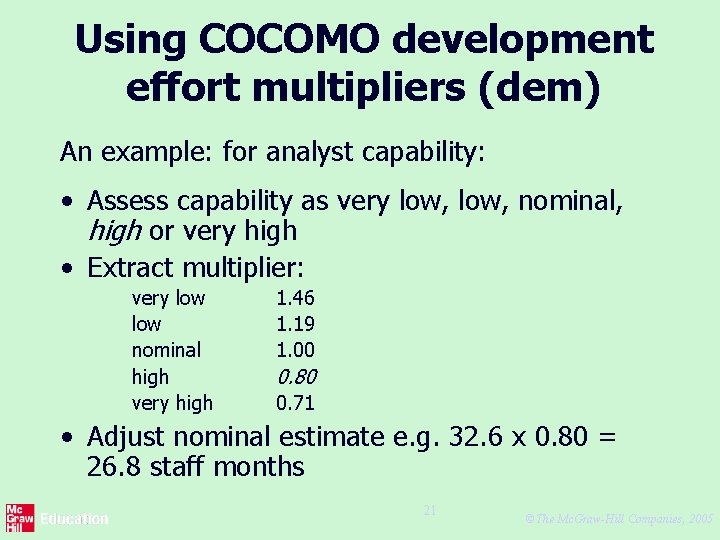 Using COCOMO development effort multipliers (dem) An example: for analyst capability: • Assess capability