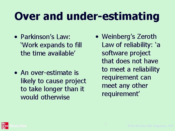 Over and under-estimating • Parkinson's Law: 'Work expands to fill the time available' •