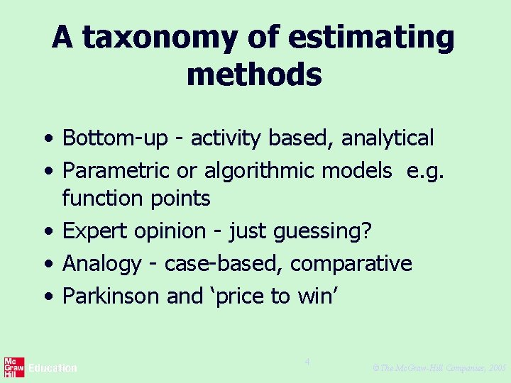 A taxonomy of estimating methods • Bottom-up - activity based, analytical • Parametric or