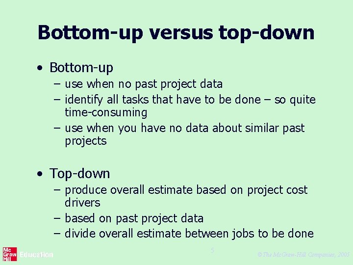 Bottom-up versus top-down • Bottom-up – use when no past project data – identify