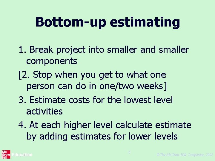 Bottom-up estimating 1. Break project into smaller and smaller components [2. Stop when you
