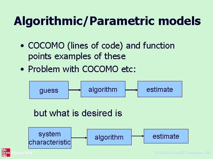 Algorithmic/Parametric models • COCOMO (lines of code) and function points examples of these •