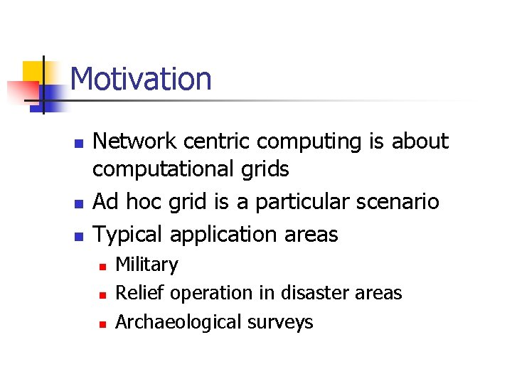 Motivation n Network centric computing is about computational grids Ad hoc grid is a