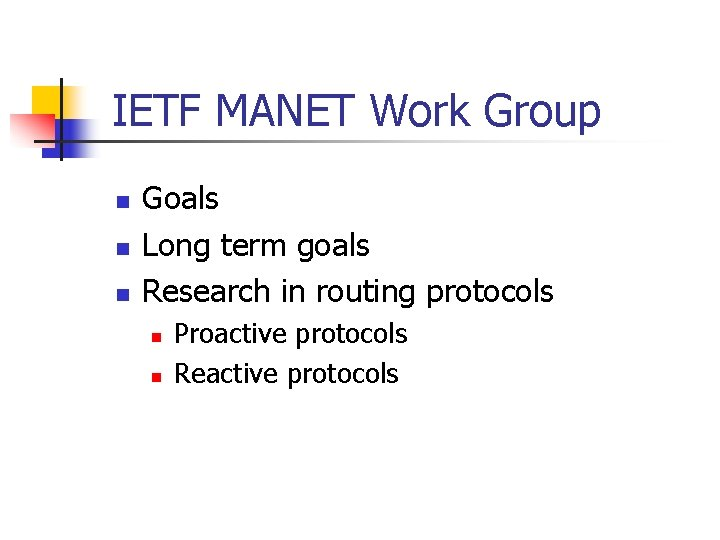 IETF MANET Work Group n n n Goals Long term goals Research in routing