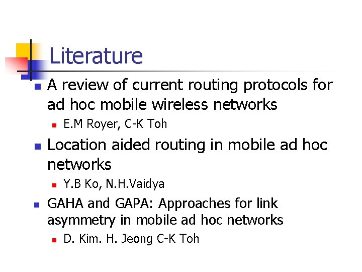 Literature n A review of current routing protocols for ad hoc mobile wireless networks