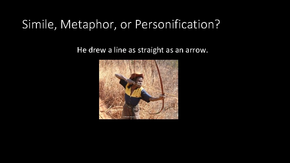 Simile, Metaphor, or Personification? He drew a line as straight as an arrow.