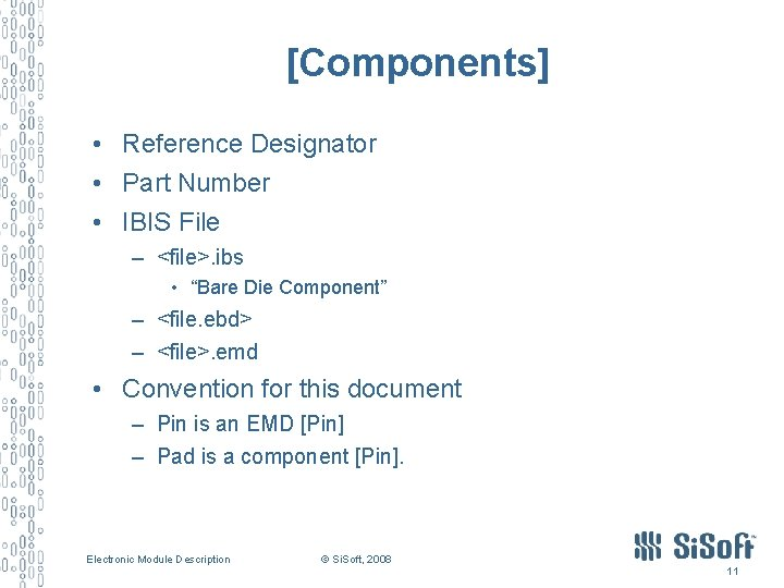 [Components] • Reference Designator • Part Number • IBIS File – <file>. ibs •