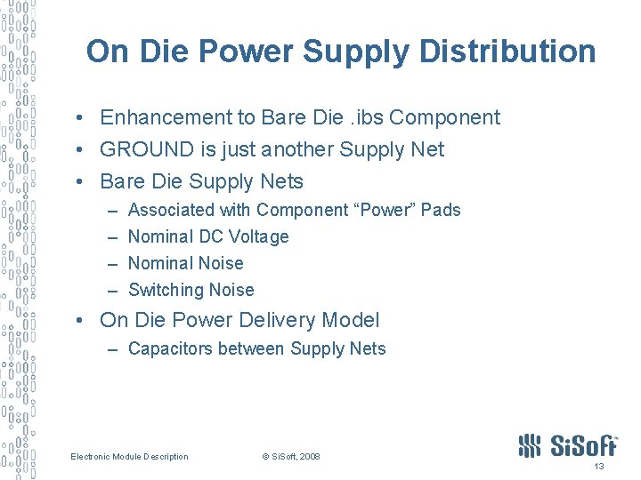 On Die Power Supply Distribution • Enhancement to Bare Die. ibs Component • GROUND
