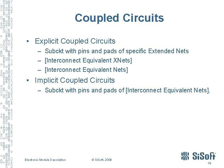 Coupled Circuits • Explicit Coupled Circuits – Subckt with pins and pads of specific