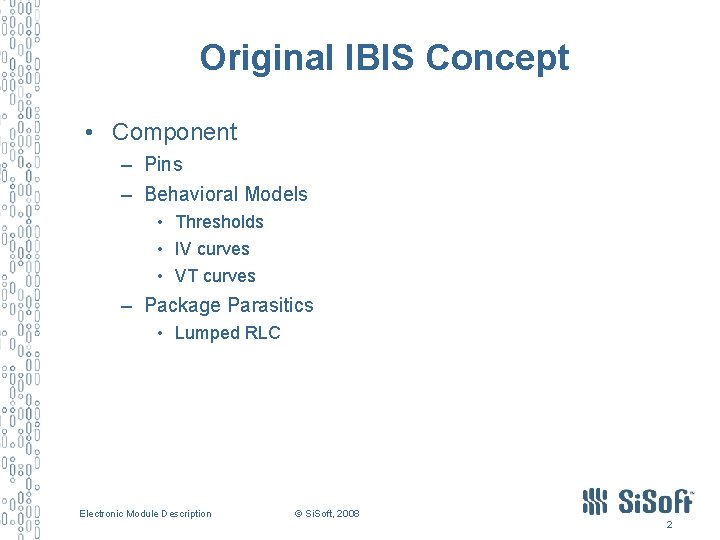 Original IBIS Concept • Component – Pins – Behavioral Models • Thresholds • IV