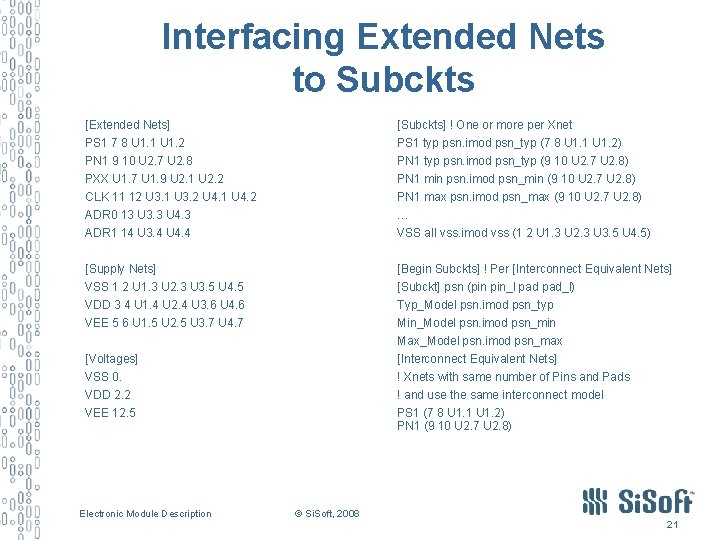 Interfacing Extended Nets to Subckts [Extended Nets] [Subckts] ! One or more per Xnet