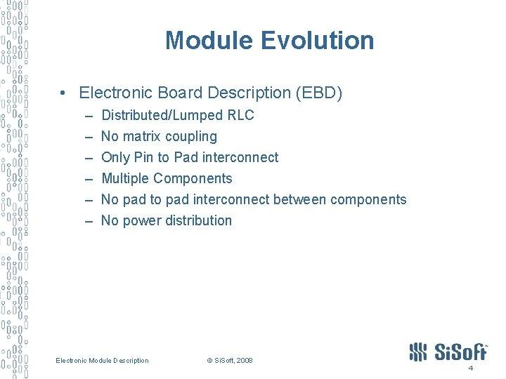 Module Evolution • Electronic Board Description (EBD) – – – Distributed/Lumped RLC No matrix