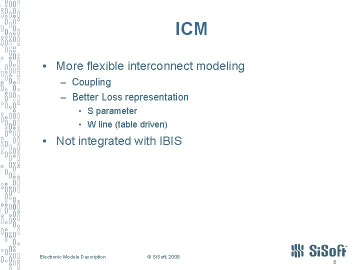 ICM • More flexible interconnect modeling – Coupling – Better Loss representation • S