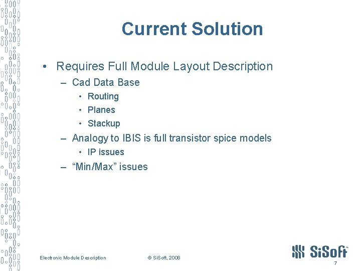 Current Solution • Requires Full Module Layout Description – Cad Data Base • Routing