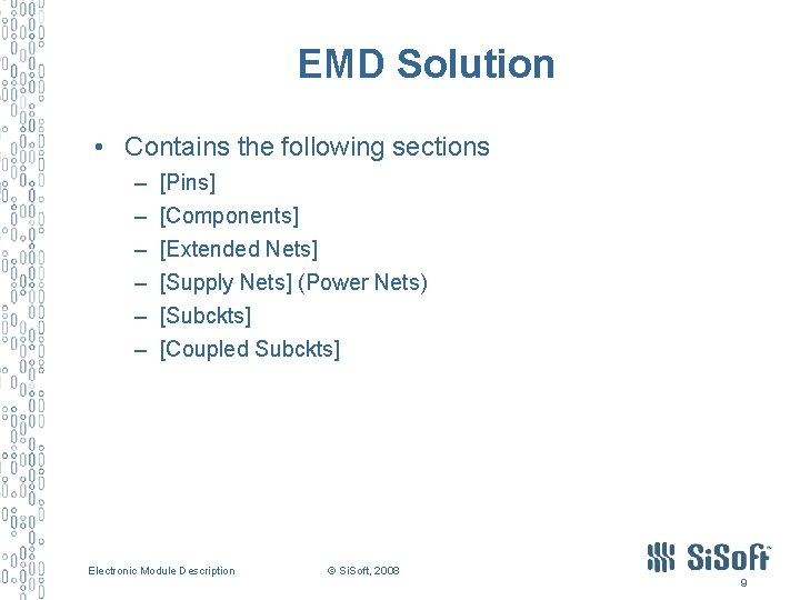 EMD Solution • Contains the following sections – – – [Pins] [Components] [Extended Nets]